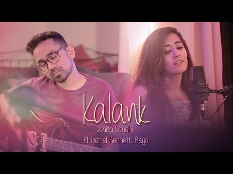 Kalank (Cover) - Jonita Gandhi ft. Daniel Kenneth Rego