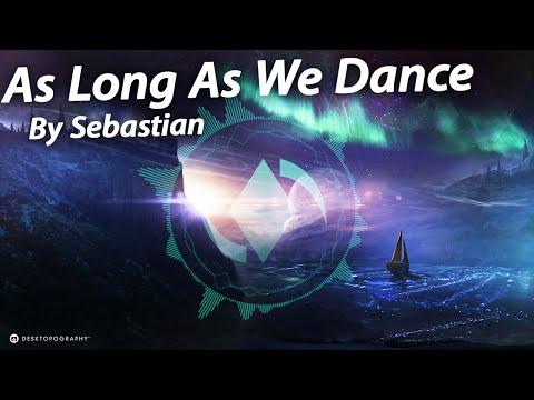 [House] As Long As We Dance - Sebastian Forslund | ElementalElectric