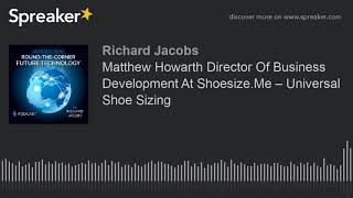 Matthew Howarth Director Of Business Development At Shoesize.Me – Universal Shoe Sizing