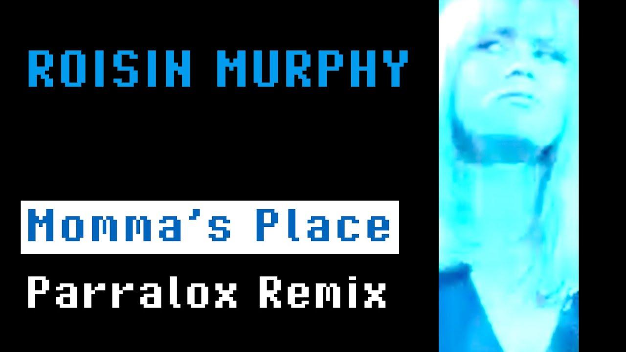 Roisin Murphy -  Momma's Place (Parralox Remix)
