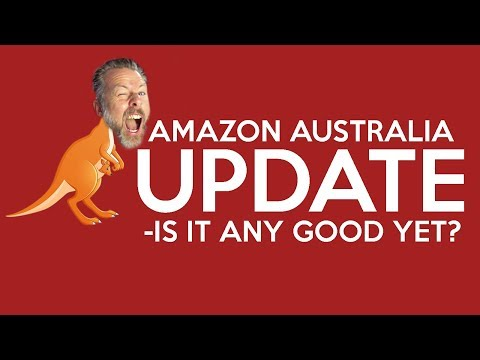AMAZON AUSTRALIA UPDATE   IS IT ANY GOOD YET
