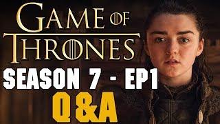 Game of Thrones Season 7 Episode 1 Q&A