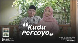 Download lagu [OFFICIAL] KUDU PERCOYO - H. MA'RUF ISLAMUDDIN FEAT. ZAIN KHALISHA