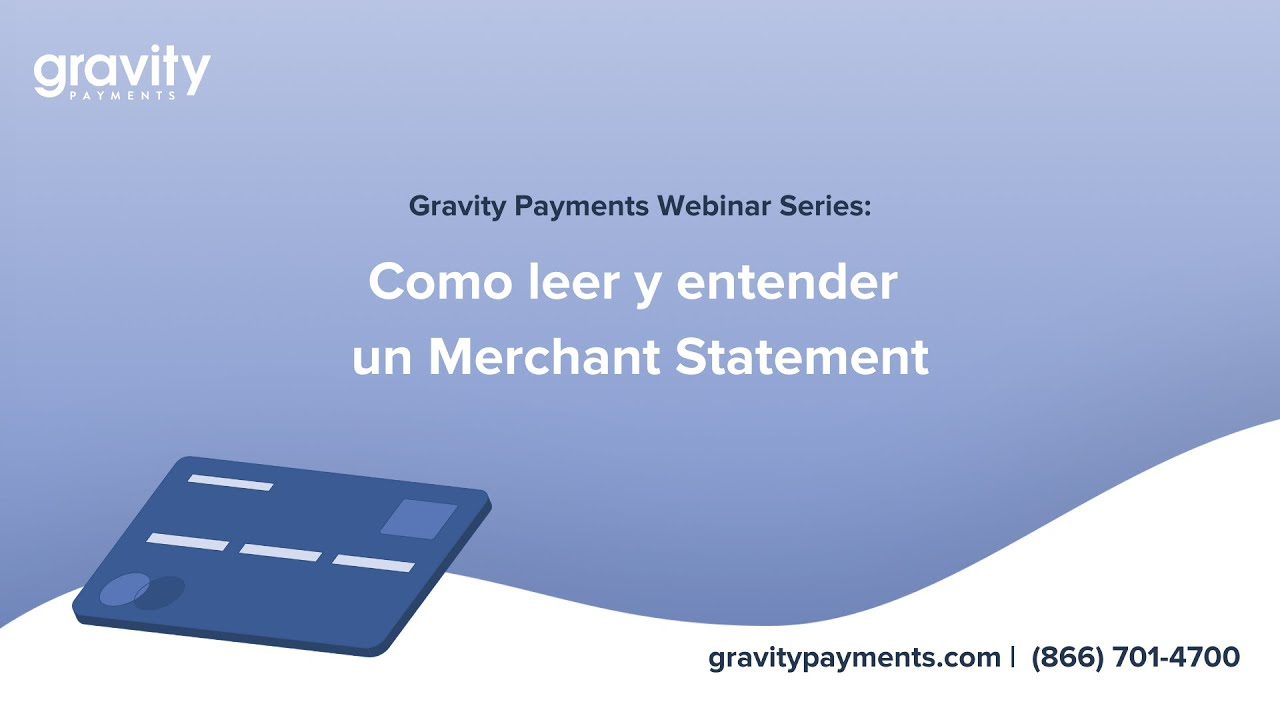 Gravity Payments Webinar Series - Como leer y entender un Merchant Statement