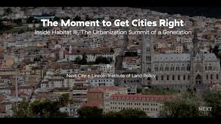The Moment to Get Cities Right: Inside Habitat lll, The Urbanization Summit of a Generation