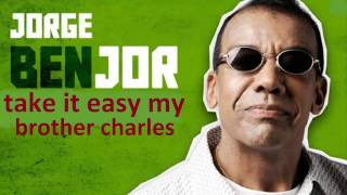 Jorge Ben -  Take it easy my Brother Charles