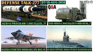 Indian Defence News:Did india cancelled Agni-6 and S400 deal,18 dhanush and 12 ATAGS for army,Mig-41