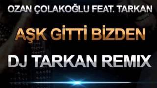 Ozan Colakoglu feat. Tarkan - Ask Gitti Bizden (DJ Tarkan Remix - Radio Edit)