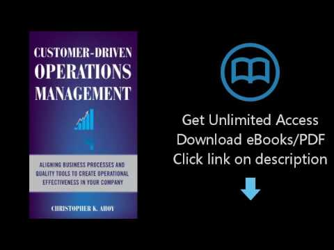 Customer-Driven Operations Management: Aligning Business Processes and Quality Tools to Create Opera