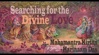 Searching for the Divine love | Hare Krishna Mahamantra | Harinaam Kirtan