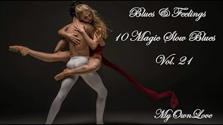 Blues & Feelings ~ 10 Magic Slow Blues  Vol. 21