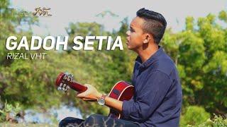 Gadoh Setia - Rizal Vht ( Official music video)
