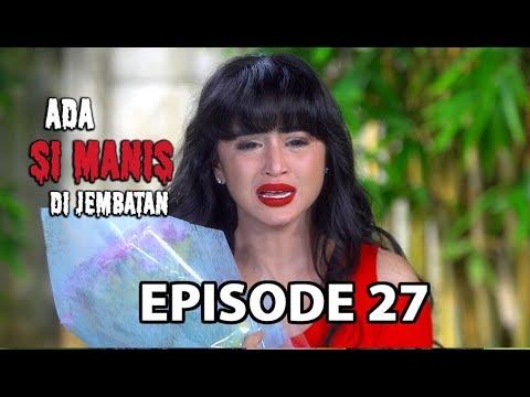 Buket Bunga Untuk Manis - Ada si Manis di Jembatan Episode 27 part 2
