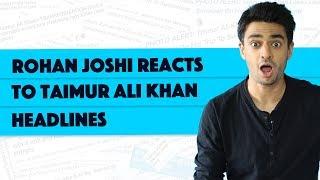 Rohan Joshi Reacts To The Weirdest Taimur Ali Khan Headlines