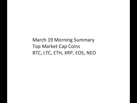 March 19 Morning Summary Top Market Cap Coins - BTC, LTC, ETH, XRP, EOS, NEO
