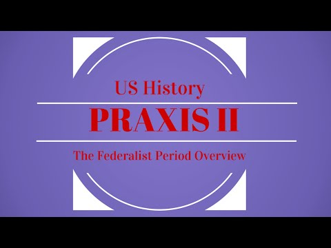 Praxis II (5089) Social Studies - The Federalist Period
