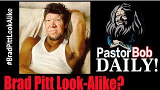 """Brad Pitt Look-Alike?""  Pastor Bob DAILY!"