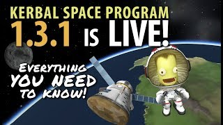 Kerbal Space Program 1.3.1 is Live! - Everything you need to know about the new KSP update!