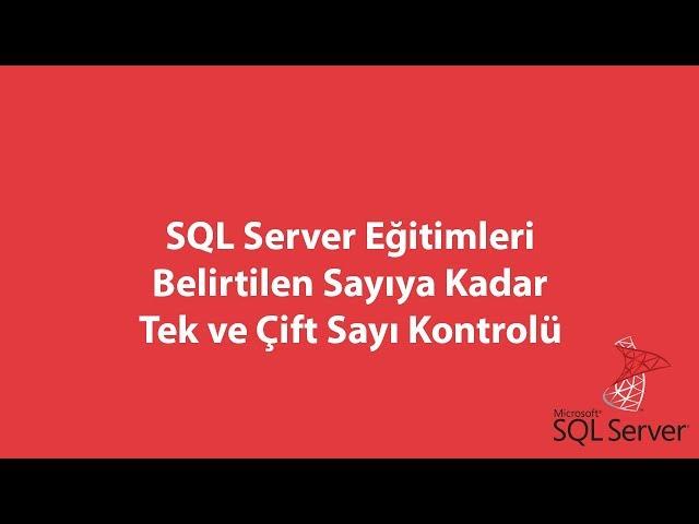 SQL Server'da Belirtilen Sayıya Kadar Tek ve Çift Sayı Kontrolü