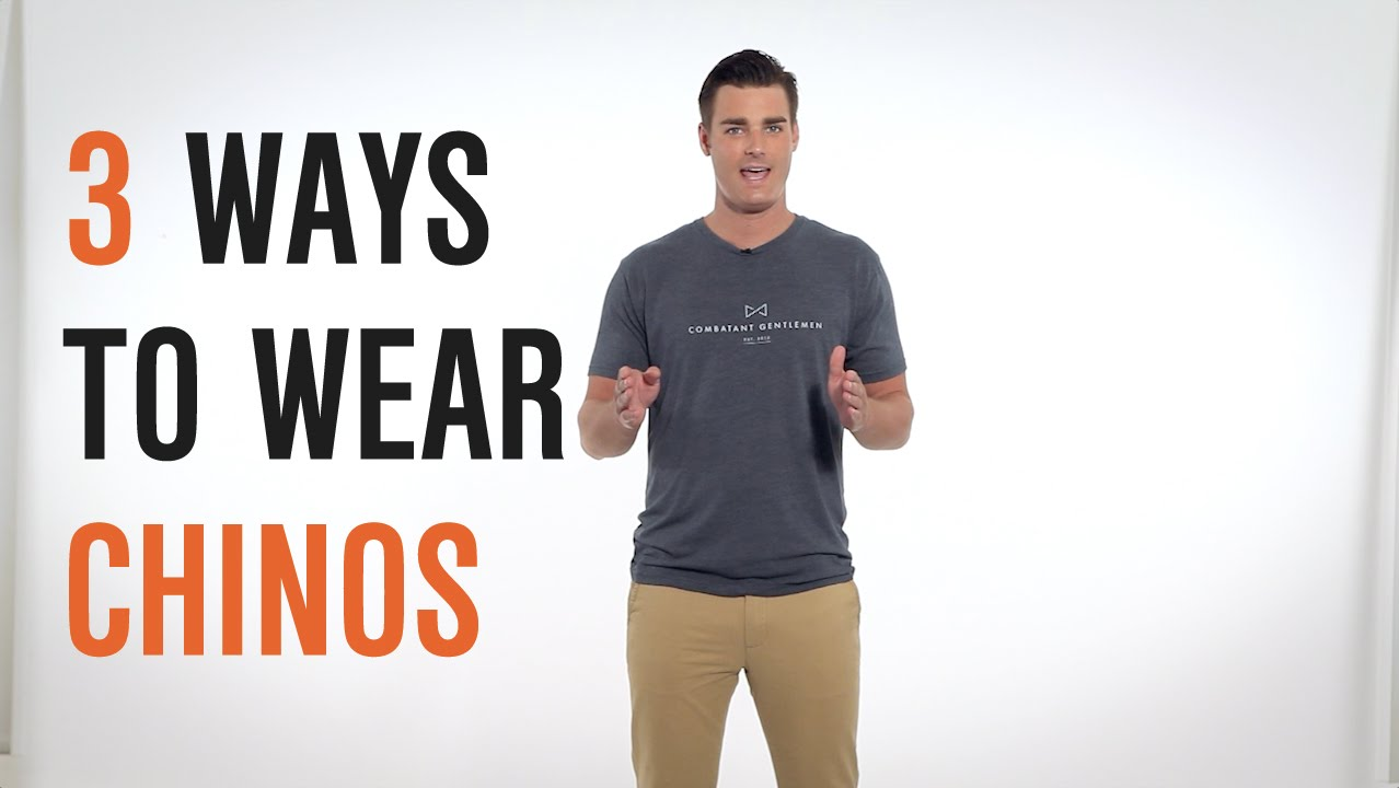 Dress Smarter 3 Ways To Wear Chinos Youtube