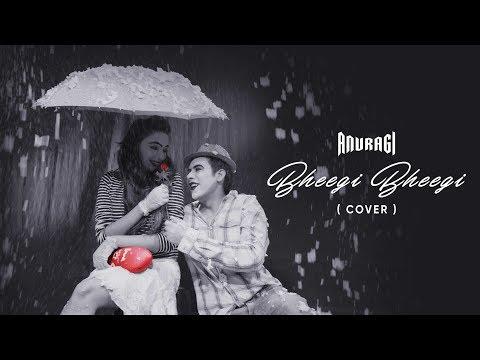 Anuragi – Bheegi Bheegi (Cover)