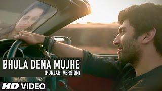 Bhula Dena Mujhe Full Song (Punjabi Version)  Aashiqui 2 | Aditya Roy Kapur | Shraddha Kapoor