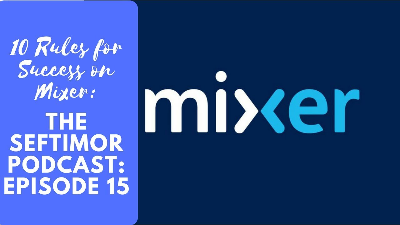 10 Rules For Success On @WatchMixer - Seftimor Live