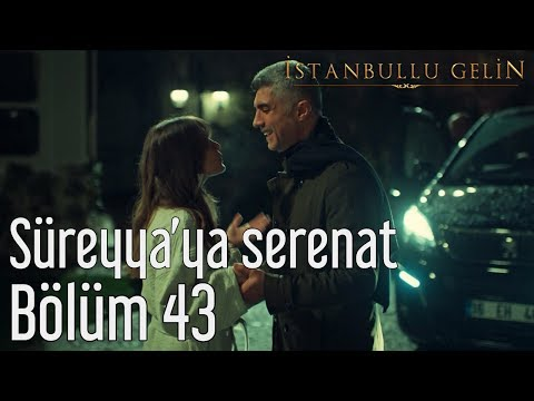 İstanbullu Gelin 43. Bölüm - Süreyya'ya Serenat