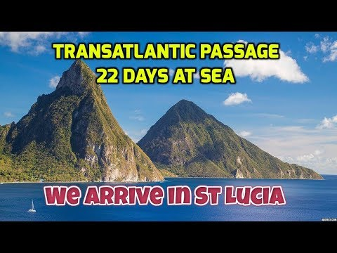 Transatlantic Passage #13. Catch a Wahoo and Land Ho!  Arrive in St Lucia after 22 days at sea.