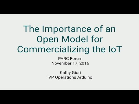 "PARC Forum: ""The Importance of an Open Model for Commercializing the IoT"""