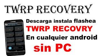 Como flashear, instalar recovery Personalizado TWRP sin PC (Android)
