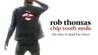[2.47 MB] Rob Thomas - The Man To Hold The Water [Official Audio]