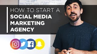 How to Start a Social Media Marketing Agency in 2018 & 2019