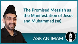 The Promised Messiah as a Manifestation of Jesus and Muhammad (sa) | Ask an Imam