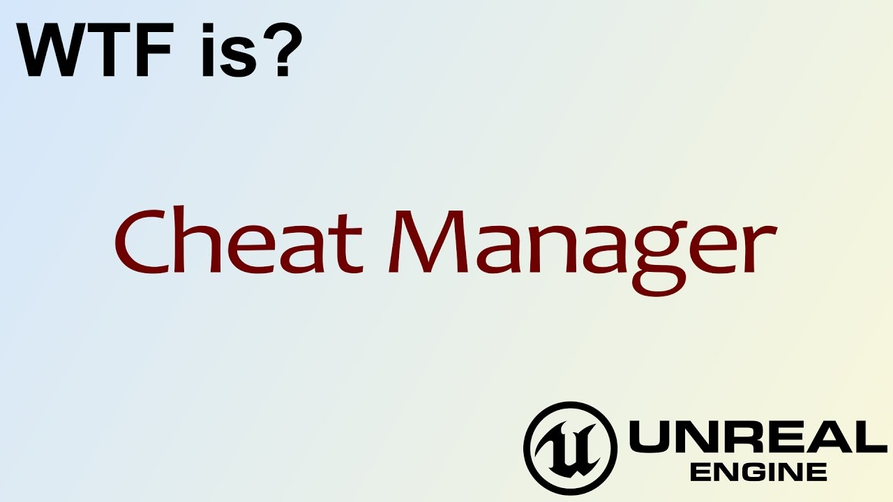 WTF Is? Cheat Manager in Unreal Engine 4 ( UE4 )