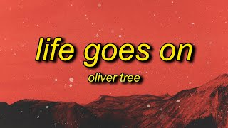 Oliver Tree - Life Goes On (Lyrics)   life goes on and on and on