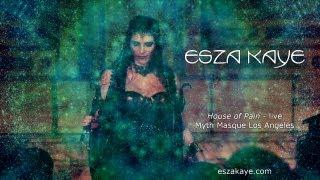 Esza Kaye - House of Pain - live - Myth Masque Los Angeles     www.Eszakaye.com