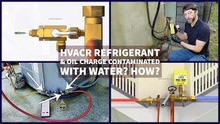 HVACR Refrigerant & Oil Charge Contaminated with Water? How?