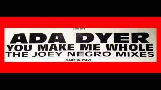 Ada Dyer - You Make Me Whole [Whole Club Mix][The Joey Negro Mixes]