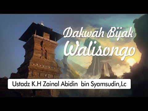 Dakwah Bijak Walisongo - Ustadz K.H Zainal Abidin bin Syamsudin,Lc