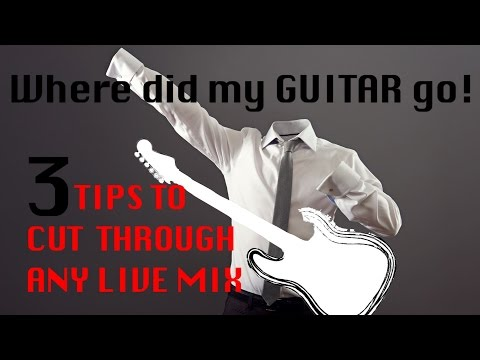 Where did my guitar go ? 3 tricks to cut through a live mix to sound your best