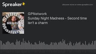 Sunday Night Madness – Second time isn't a charm