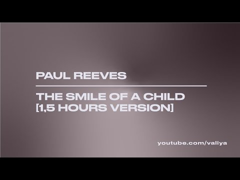 Paul Reeves - The Smile of a Child [1,5 hours version]