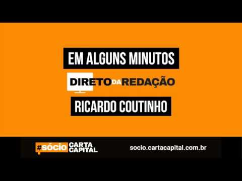 Carta Capital entrevista o governador Ricardo Coutinho