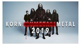 KORN IN 2019, NU METAL IN 2019, STATE OF METAL IN 2019