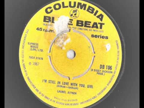 Laurel Aitken - I'm Still In Love With You , Girl - Blue Beat 1967 ROCKSTEADY