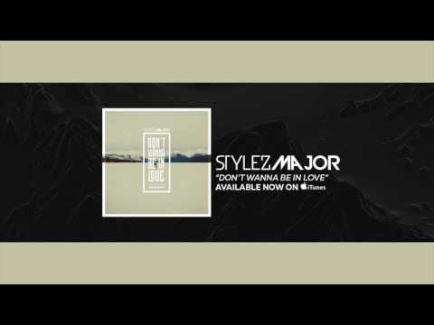 🔥😍🎶Stylez Major- Don't Wanna Be In Love [Official Audio] New Hip Hop & Pop Songs 2017