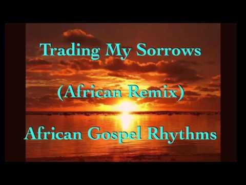 Trading My Sorrows - African Gospel Rhythms