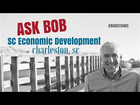 "Charleston, SC Economic Development - ""Ask Bob"""