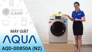 Máy giặt Aqua Inverter 8,5 kg AQD DD850A(N2): Công nghệ Nhật Bản từ Aqua • Điện máy XANH